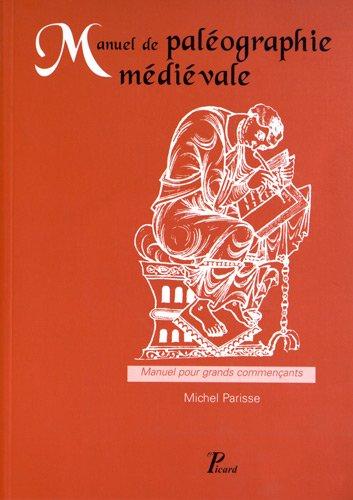 Manuel de Paleographie Medievale. Manuel pour Grands Commencants. par Parisse Michel