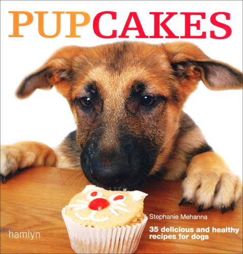 Pupcakes: 35 delicious and healthy bakes for dogs