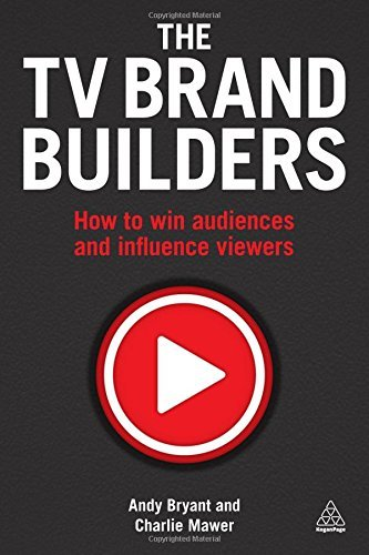 The TV Brand Builders: How to Win Audiences and Influence Viewers by Andy Bryant (2016-04-28)