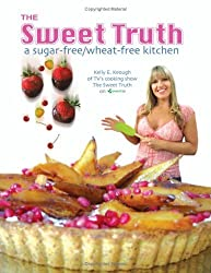 The Sweet Truth: A Sugar-Free / Wheat-Free Kitchen by Kelly E. Keough (2007-02-19)