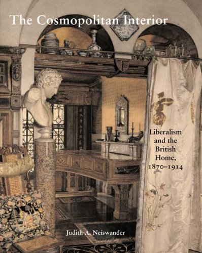 The Cosmopolitan Interior: Liberalism and the British Home, 1870-1914 (Paul Mellon Centre for Studies in British Art)