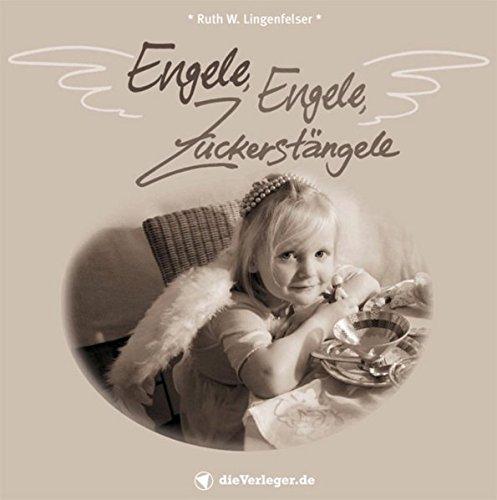 Engele, Engele, Zuckerstängele: Besinnliches und Heiteres zur Weihnachtszeit (garniert an Kostbarkeiten aus eigener Sternenküche)