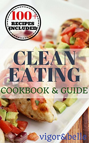 Clean eating cookbook guide 100 delicious recipes clean clean eating cookbook guide 100 delicious recipes clean eating forumfinder Image collections
