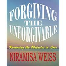 Forgiving The Unforgivable: Removing the Obstacles to Love (English Edition)