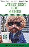 LATEST BEST DOG MEMES: Funny Dog Memes: (These Funny Memes Are Barking Mad - Funny Dog Comedy & Jokes) (DOG BOOK Book 1)