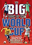 Big Book of the World Cup, The The Complete Guide to the 2018 Finals in Russia