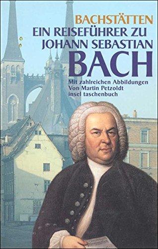Bach-Stätten: Ein Reiseführer zu Johann Sebastian Bach (insel taschenbuch)