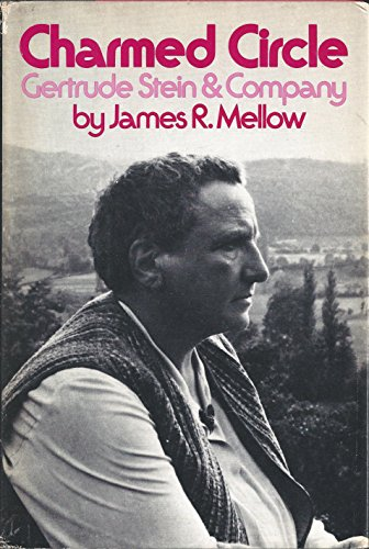 Charmed circle: Gertrude Stein & company [by] James R. Mellow