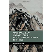 Marriage, Law and Gender in Revolutionary China, 1940–1960 (Cambridge Studies in the History of the People's Republic of China)