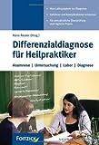 Differenzialdiagnose für Heilpraktiker: Anamnese, Untersuchung, Labor, Diagnose