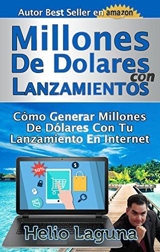 Millones De Dólares Con Lanzamientos: Cómo Generar Millones De Dólares Con Tu...