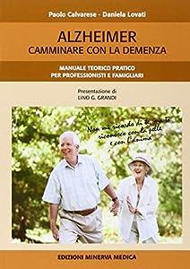 Alzheimer. Camminare con la demenza. Manuale teorico pratico per professionisti e famigliari