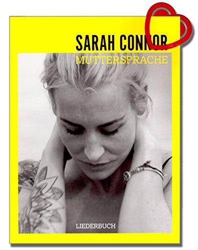 Sarah Connor Muttersprache - ist das neunte Studioalbum der deutschen Sängerin Sarah Connor. Im Songbook finden sich alle Stücke des Albums arrangiert für Klavier, Gesang und Gitarre sowie fünf Bonustracks der Deluxe-Edition -- mit herzförmiger Notenklammer -