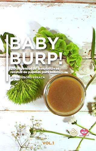 BABY BURP! (20 ingeniosas y nutritivas papillas para bebés): Baby food recipes.(Spanish Edition) por Ingeborg Peraza