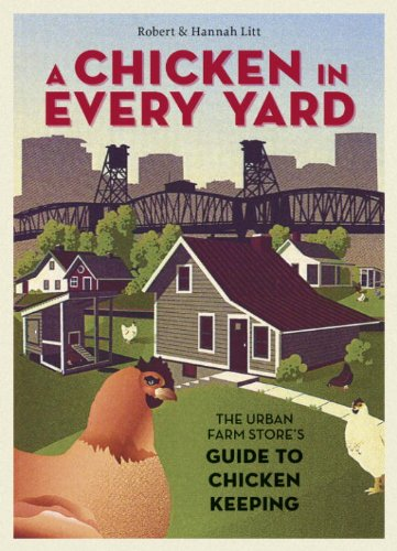 A Chicken in Every Yard: The Urban Farm Store's Guide to Chicken Keeping (Lovers Guide Backyard Bird)