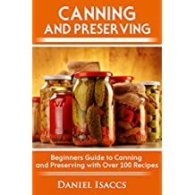 Canning and Preserving: Canning and preserving guide, cookbook, best recipes, jams, jellies, pickles, learn how to preserve, quick and easy tips (English Edition)