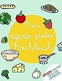 Mein eigenes großes Kochbuch: Rezeptbuch zum Selberschreiben, Doppelseiten mit viel Platz für alle deine Lieblingsrezepte, Kochbuch zum Selberschreiben