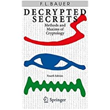 Decrypted Secrets: Methods and Maxims of Cryptology by Friedrich L. Bauer (2006-11-14)