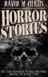 Horror Stories: REAL STORIES FROM AROUND THE WORLD Unbelievable-Hauntings, UFOs & Ghost Stories (Unexplained mysteries, Haunted locations, Haunted house, Possession, Book 1)