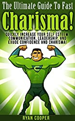 Charisma: The Ultimate Guide To Fast Charisma! - Quickly Increase Your Self Esteem, Communication, Leadership, And Exude Confidence And Charisma! (Communication ... Influenced, Leadership) (English Edition)