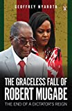 The Graceless Fall of Robert Mugabe: The End of a Dictator's Reign (English Edition)