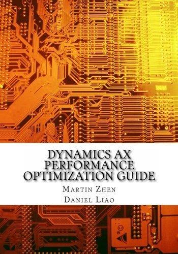 Dynamics AX Performance Optimization Guide: Fixing Troubles with Microsoft Dynamics AX and SQL Server by Mr. Martin Zhen (2013-04-08) par Mr. Martin Zhen;Mr. Daniel Liao
