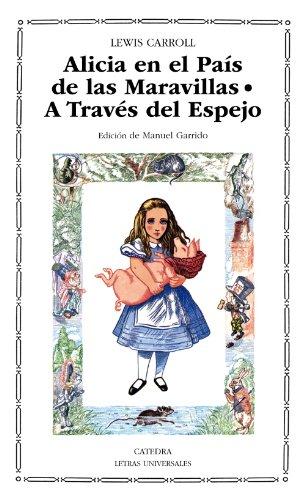 Alicia en el País de las Maravillas; A Través del Espejo y lo que Alicia encontró allí (Letras Universales)