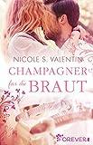 Champagner für die Braut: Roman von Nicole S. Valentin