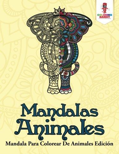Mandalas Animales: Mandala Para Colorear De Animales Edición por Coloring Bandit