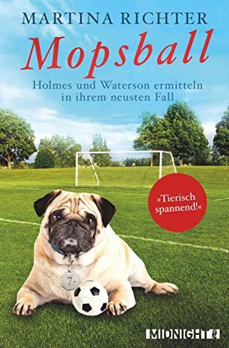 Mopsball: Holmes und Waterson ermitteln in ihrem neusten Fall (Ein-Holmes-und-Waterson-Krimi 7) (Den Himmel In Haustiere)