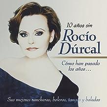 Cómo Han Pasado Los Años: 10 Años Sin Rocío Dúrcal