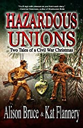 Hazardous Unions: Two Tales of a Civil War Christmas (English Edition)