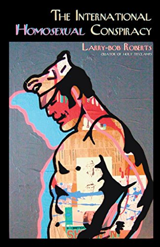 [(The International Homosexual Conspiracy)] [By (author) Larry-Bob Roberts] published on (March, 2011)