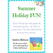 Summer Holiday Fun!: 50 Good Old Fashioned Games  and Ideas to get the Most out of the Summer Holiday - with No Screen-Time! (English Edition)