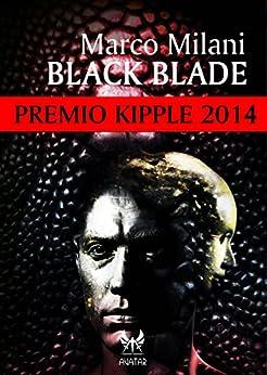 Black Blade - Premio Kipple 2014 (eAvatar Vol. 22) di [Milani, Marco]