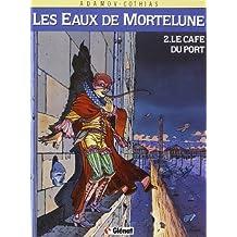 Les Eaux de Mortelune, tome 2 : Le Café du port