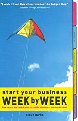 Start Your Business - Week by Week: How to plan and launch your successful business - one step at a time