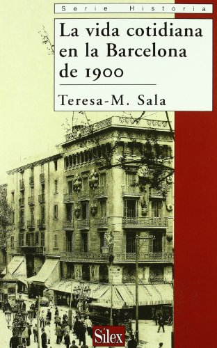 La vida cotidiana en la Barcelona de 1900 (Serie historia) por Teresa-M Sala