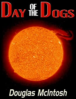 DAY OF THE DOGS (The Solar Flare Series Book 1) (English Edition) di [McIntosh, Doug ]