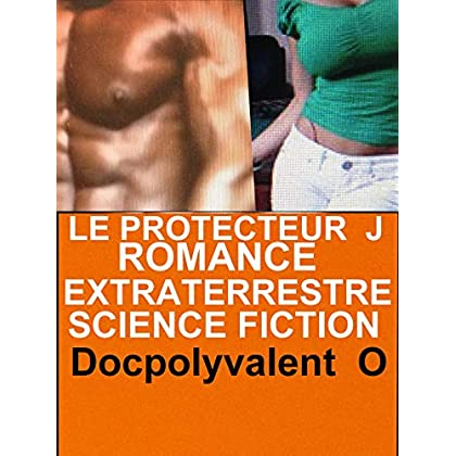 Le Protecteur J Romance Extraterrestre Science Fiction: LIVRE PARANORMAL SCIENCE FICTION à Succès