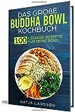 Das große Buddha Bowl Kochbuch: 100 leckere Rezepte für deine Bowl