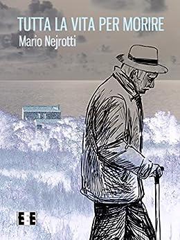 Tutta la vita per morire (Giallo, Thriller & Noir) di [Nejrotti, Mario]