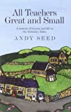 All Teachers Great and Small: A memoir of lessons and life in the Yorkshire Dales by Andy Seed (2011-07-21)