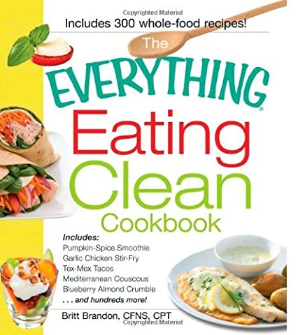 The Everything Eating Clean Cookbook:
