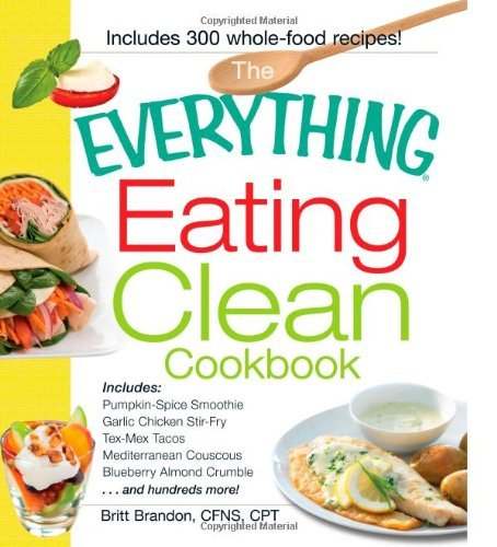 The Everything Eating Clean Cookbook: \