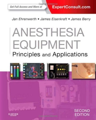 Anesthesia Equipment: Principles and Applications (Expert Consult: Online and Print), 2e (Expert Consult Title: Online + Print) 2nd Edition by Ehrenwerth MD, Jan, Eisenkraft MD MRCP(UK) FFARCS, James B (2013) Hardcover