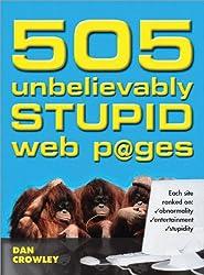 505 Unbelievably Stupid Web P@ges