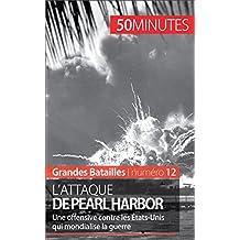 L'attaque de Pearl Harbor: Une offensive contre les États-Unis qui mondialise la guerre (Grandes Batailles t. 12) (French Edition)