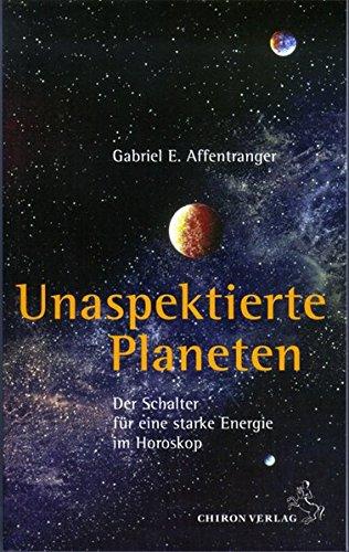 Unaspektierte Planeten: Der Schalter für eine starke Energie im Horoskop (Standardwerke der Astrologie)