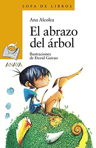 El abrazo del árbol (Literatura Infantil (6-11 Años) - Sopa De Libros nº 177) por Ana Alcolea
